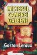 Misteul camerei galbene - Gaston Leroux
