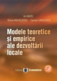 Modele teoretice si empirice ale dezvoltarii locale - Ani Matei , Stoica Anghelescu , Carmen Savulescu