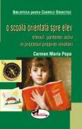 O scoala orientata spre elev - Carmen Maria Popa