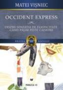 OCCIDENT EXPRESS.DESPRE SENZATIA DE ELASTICITATE CAND CALCAM PESTE CADAVRE - VISNIEC, Matei
