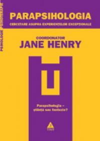 Parapsihologia. Cercetare asupra experientelor exceptionale - Coord. Jane Henry