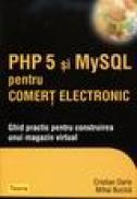 Php5 si MySQL pentru comert electronic. Ghid practic pentru construirea unui magazin virtual - Cristian Darie, Mihai Bucica