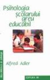 Psihologia scolarului greu educabil - Alfred Adler
