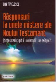 RASPUNSURI LA UNELE MISTERE ALE NOULUI TESTAMENT - Dan Pavelescu