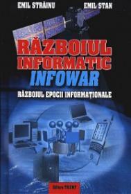 Razboiul informatic (InfoWar). Razboiul epocii informationale - Emil Strainu, Emil Stan
