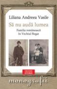 Sa nu auda lumea. Familia romaneasca in Vechiul Regat - Liliana Andreea Vasile