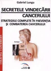 Secretele vindecarii cancerului. Strategiile complete in preventia si combaterea cancerului - Gabriel Lungu
