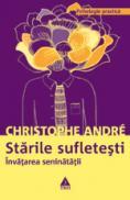 Starile sufletesti. Invatarea seninatatii - Christophe Andre
