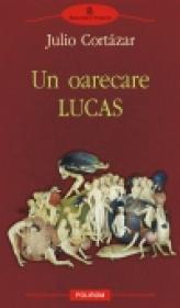 Un oarecare Lucas - Julio Cortazar