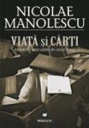 VIATA SI CARTI. AMINTIRILE UNUI CITITOR DE CURSA LUNGA - MANOLESCU, Nicolae