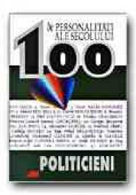 100 De Personalitati Ale Secolului. Politicieni - JORDAN Bernd, LENZ Alexander, Trad. DINULESCU Dragos