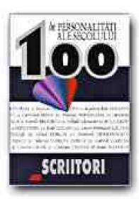 100 De Personalitati Ale Secolului. Scriitori - CZOCK Attila, KALLDEWEY Jaspar, KLEE-BENDER Ursula, Trad. DINULESCU Dragos
