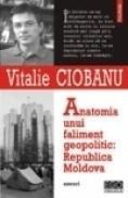 Anatomia unui faliment geopolitic: Republica Moldova - Vitalie Ciobanu