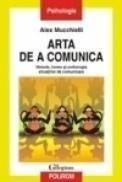 Arta de a comunica. Metode, forme si psihologia situatiilor de comunicare - Alex Mucchielli