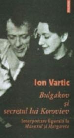 Bulgakov si secretul lui Koroviev. Interpretare figurala la Maestrul si Margareta - Ion Vartic