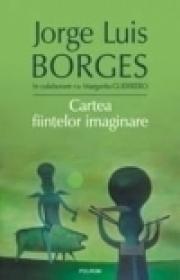Cartea fiintelor imaginare - Jorge Lu?s Borges