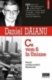 Ce vom fi in Uniune. Pariul modernizarii Romaniei - Daniel Daianu