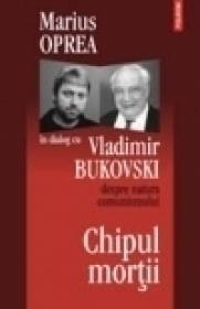 Chipul mortii: dialog cu Vladimir Bukovski despre natura comunismului - Marius Oprea