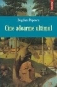 Cine adoarme ultimul - Bogdan Popescu