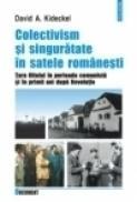 Colectivism si singuratate in satele romanesti. Tara Oltului in perioada comunista si in primii ani dupa Revolutie - David A. Kideckel