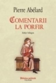 Comentarii la Porfir. Despre universalii impreuna cu fragmente corespondente din Porfir, Boethius si Ioan din Salisbury - Pierre Abelard