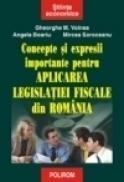Concepte si expresii importante pentru aplicarea legislatiei fiscale din Romania - Gheorghe M. Voinea, Angela Boariu, Mircea Soroceanu