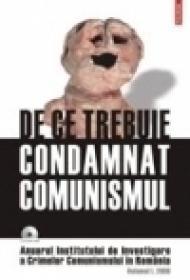 De ce trebuie condamnat comunismul . Volumul I/2006 - Institutul de Investigare a Crimelor Comunismului