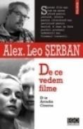 De ce vedem filme. Et in Arcadia Cinema - Alex. Leo Serban