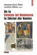 De la Cetatea lui Dumnezeu la Edictul din Nantes - Alexandru-Florin Platon, Laurentiu Radvan