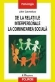 De la relatiile interpersonale la comunicarea sociala. Psihologia sociala si stadiile progresive ale articularii sinelui - Alin Gavreliuc