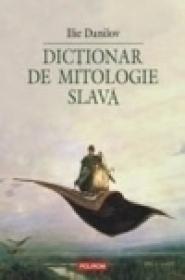 Dictionar de mitologie slava - Ilie Danilov