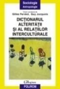 Dictionarul alteritatii si al relatiilor interculturale - Gilles Ferreol, Guy Jucquois