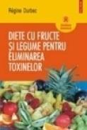 Diete cu fructe si legume pentru eliminarea toxinelor - Regine Durbec