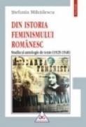 Din istoria feminismului romanesc. Studiu si antologie de texte (1929-1948) - Stefania Mihailescu