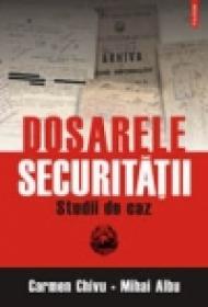 Dosarele Securitatii. Studii de caz - Carmen Chivu-Duta, Mihai Albu