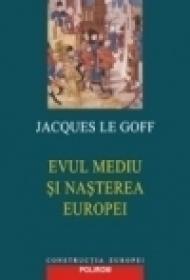 Evul Mediu si nasterea Europei - Jacques Le Goff