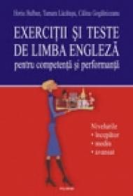 Exercitii si teste de limba engleza pentru competenta si performanta. Nivelurile incepator-mediu-avansat - Horia Hulban, Tamara Lacatusu, Calina Gogalniceanu