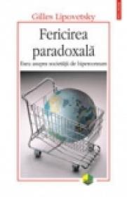 Fericirea paradoxala. Eseu asupra societatii de hiperconsum - Gilles Lipovetsky