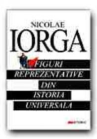 Figuri Reprezentative Din Istoria Universala - IORGA Nicolae