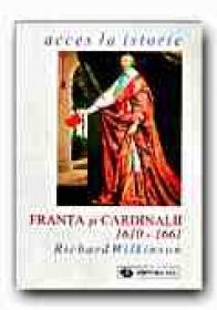Franta si Cardinalii, 1610-1661 - WILKINSON Richard, Trad. MANASTIREANU Mihai