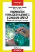Fundamente de psihologie evolutionista si consiliere genetica. Integrari ale psihologiei si biologiei - Daniel David, Oana Benga, Alina S. Rusu