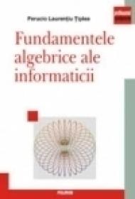 Fundamentele algebrice ale informaticii - Ferucio Laurentiu Tiplea