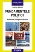Fundamentele politicii. Vol I. Preferinte si alegeri colective - Adrian Miroiu