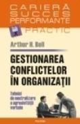 Gestionarea conflictelor in organizatii. Tehnici de neutralizare a agresivitatii verbale - Arthur H. Bell