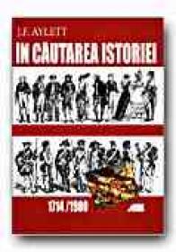 In Cautarea Istoriei. 1714-1900 - AYLETT J.F., Trad. PETREA Alexandra