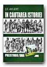 In Cautarea Istoriei. Preistorie - 1066 - AYLETT J.F., Trad. PETREA Alexandra