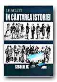 In Cautarea Istoriei. Sec. Xx - AYLETT J.F., Trad. PETREA Alexandra