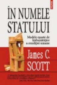 In numele statului. Modele esuate de imbunatatire a conditiei umane - James C. Scott