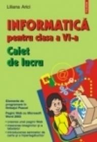 Informatica pentru clasa a VI-a. Caiet de lucru - Liliana Arici