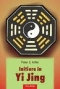 Initiere in Yi Jing - Peter E. Miller
